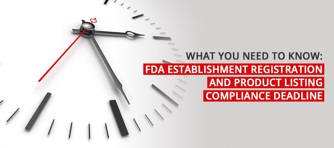 What you need to know: FDA Establishment Registration and Product Listing Compliance Deadline